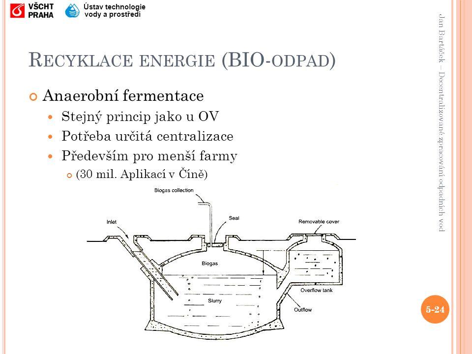 Jan Bartáček – Decentralizované zpracování odpadních vod Ústav technologie vody a prostředí R ECYKLACE ENERGIE (BIO- ODPAD ) Anaerobní fermentace Stejný princip jako u OV Potřeba určitá centralizace Především pro menší farmy (30 mil.