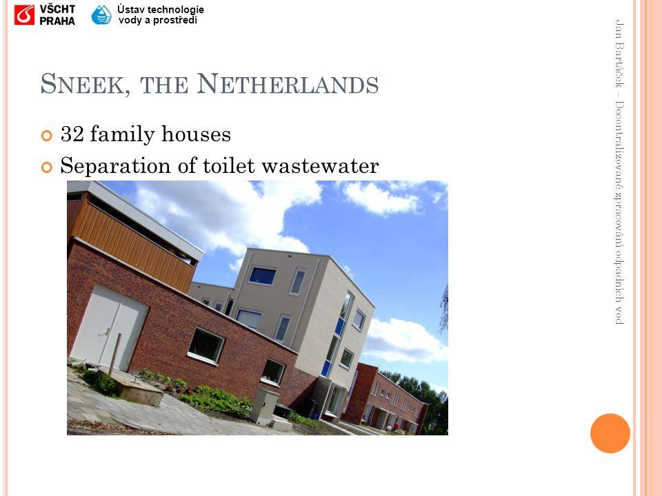 Jan Bartáček – Decentralizované zpracování odpadních vod Ústav technologie vody a prostředí S NEEK, THE N ETHERLANDS 32 family houses Separation of toilet wastewater