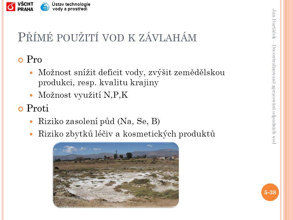 Jan Bartáček – Decentralizované zpracování odpadních vod Ústav technologie vody a prostředí P ŘÍMÉ POUŽITÍ VOD K ZÁVLAHÁM Pro Možnost snížit deficit vody, zvýšit zemědělskou produkci, resp.