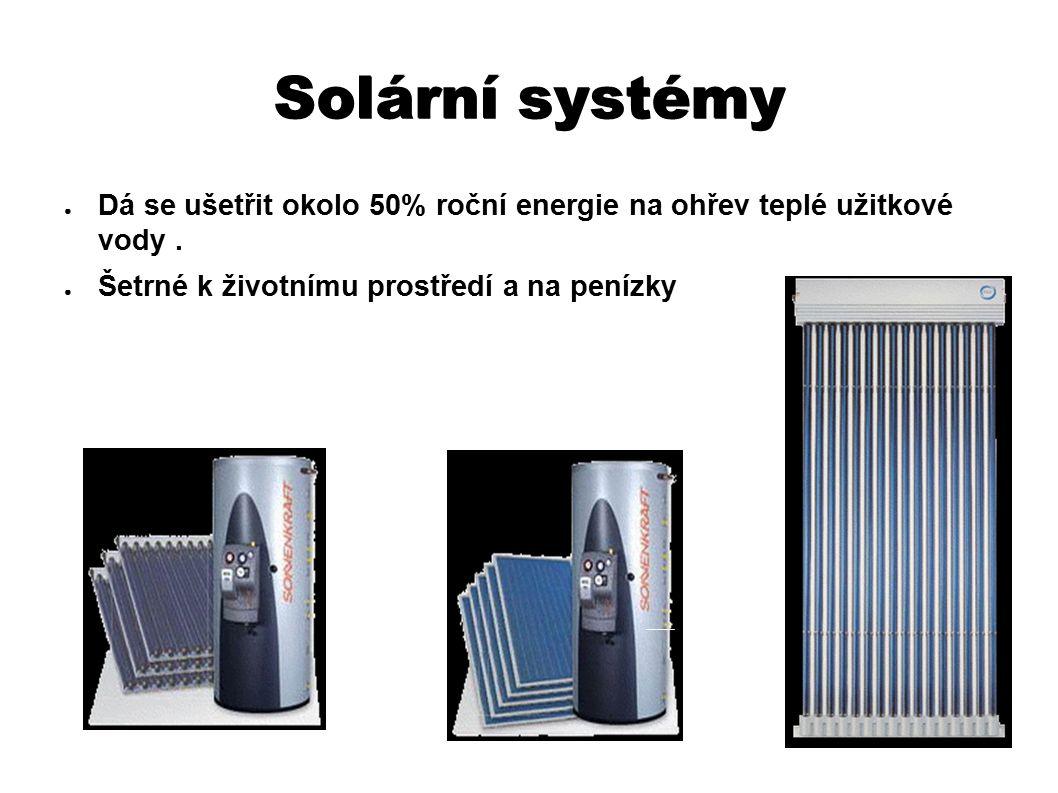 Solární systémy ● Dá se ušetřit okolo 50% roční energie na ohřev teplé užitkové vody.