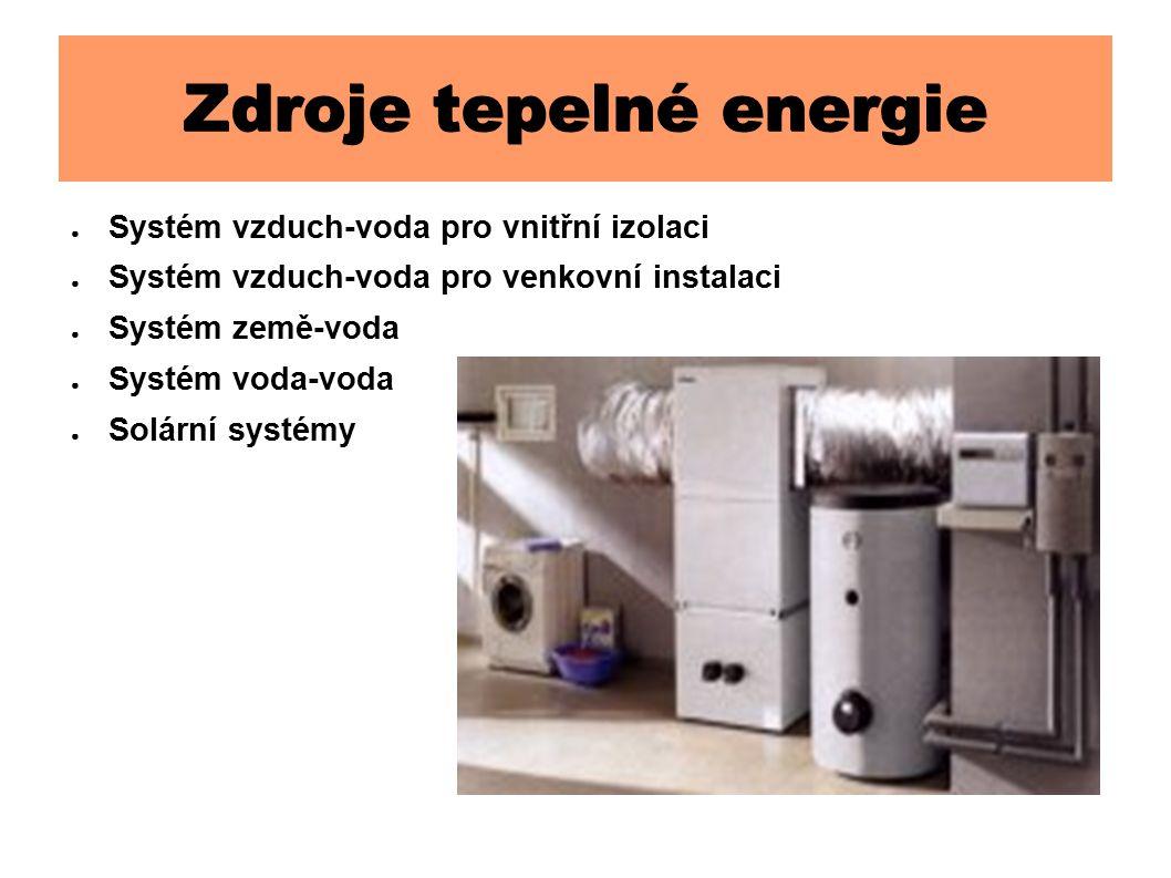 Zdroje tepelné energie ● Systém vzduch-voda pro vnitřní izolaci ● Systém vzduch-voda pro venkovní instalaci ● Systém země-voda ● Systém voda-voda ● Solární systémy