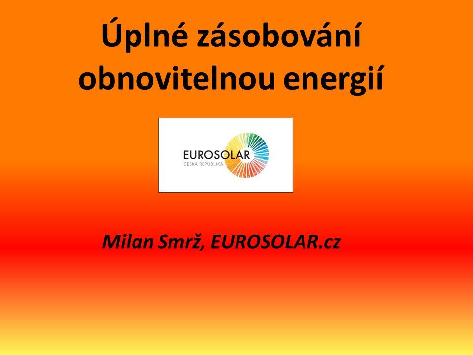 Úplné zásobování obnovitelnou energií Milan Smrž, EUROSOLAR.cz