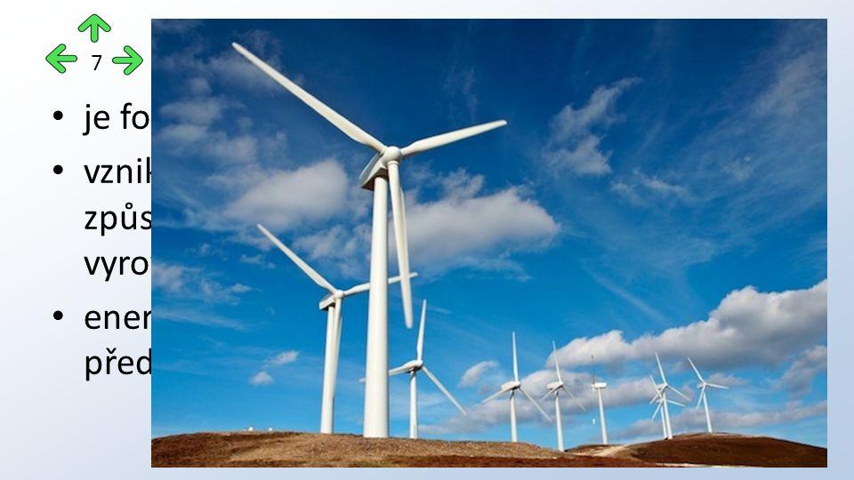 je formou sluneční energie vzniká při nerovnoměrném ohřívání Země, což způsobuje tlakové rozdíly v atmosféře, které se vyrovnávají prouděním vzduchu energie větru je v dnešní době využívána především k výrobě elektřiny Větrná energie 7