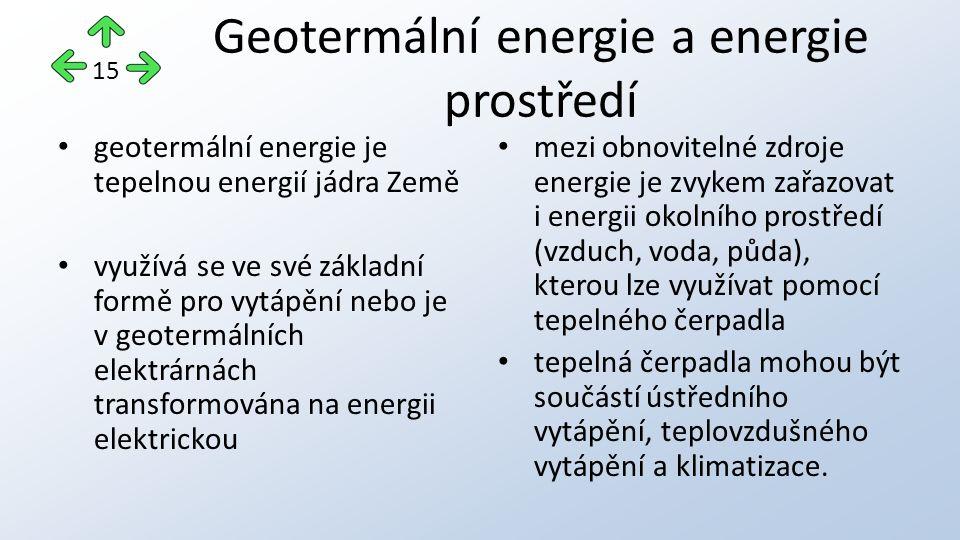 Geotermální energie a energie prostředí geotermální energie je tepelnou energií jádra Země využívá se ve své základní formě pro vytápění nebo je v geo