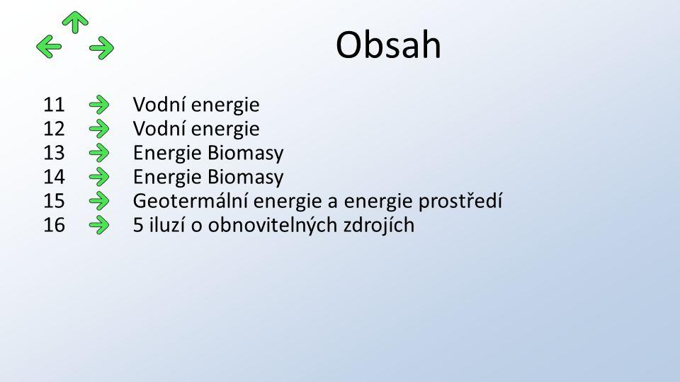 Obsah Vodní energie11 Vodní energie12 Energie Biomasy13 Energie Biomasy14 Geotermální energie a energie prostředí15 5 iluzí o obnovitelných zdrojích16