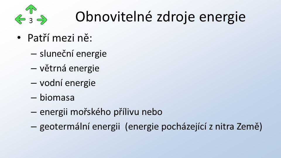 Patří mezi ně: – sluneční energie – větrná energie – vodní energie – biomasa – energii mořského přílivu nebo – geotermální energii (energie pocházejíc