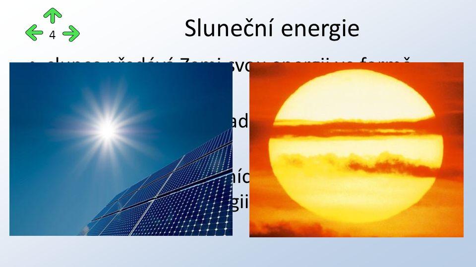 slunce předává Zemi svou energii ve formě záření sluneční záření = základní obnovitelný zdroj energie většina energie ostatních obnovitelných zdrojů m