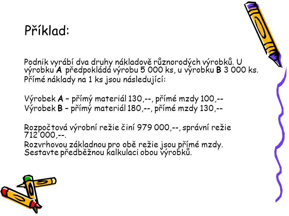 Příklad: Podnik vyrábí dva druhy nákladově různorodých výrobků. U výrobku A předpokládá výrobu 5 000 ks, u výrobku B 3 000 ks. Přímé náklady na 1 ks j
