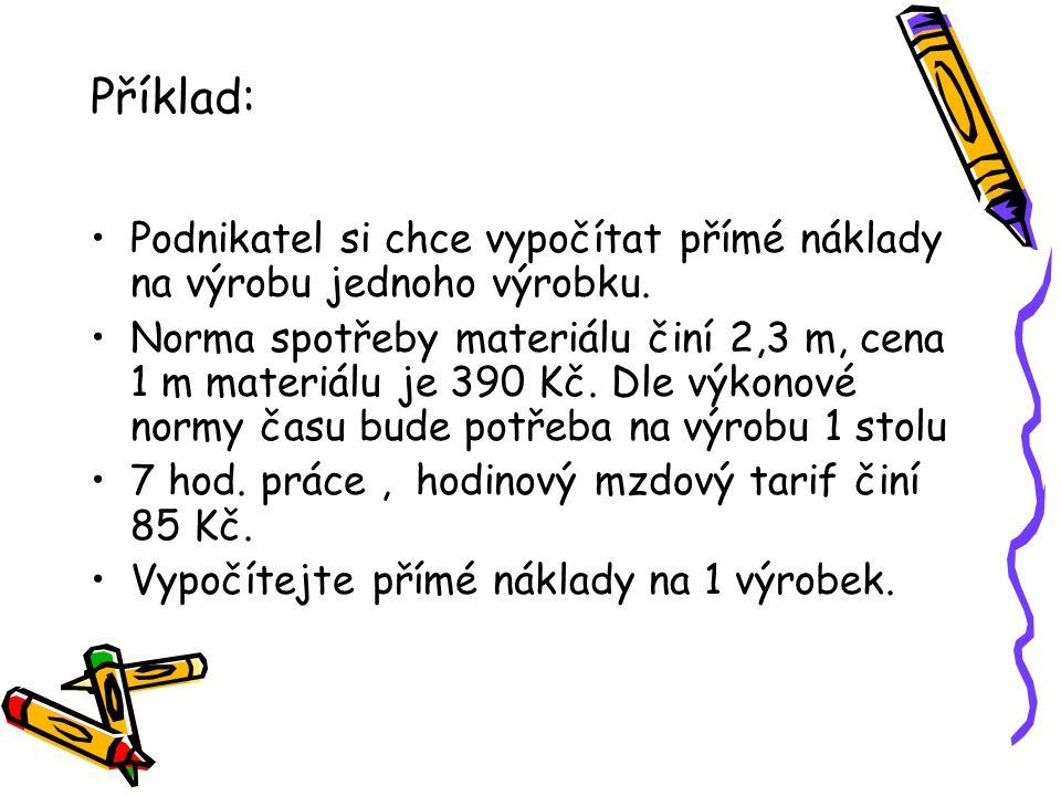 Příklad: Podnikatel si chce vypočítat přímé náklady na výrobu jednoho výrobku. Norma spotřeby materiálu činí 2,3 m, cena 1 m materiálu je 390 Kč. Dle
