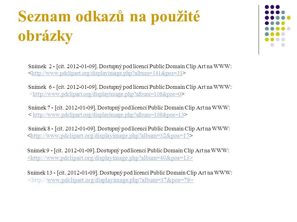 Seznam odkazů na použité obrázky Snímek 2 - [cit. 2012-01-09].