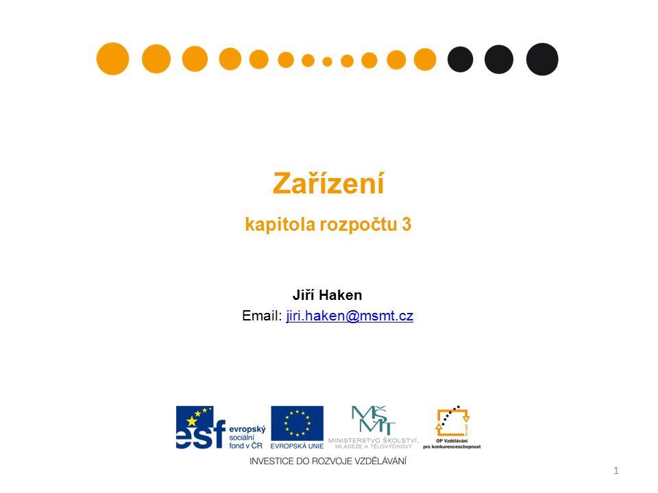 Zařízení kapitola rozpočtu 3 Jiří Haken Email: jiri.haken@msmt.czjiri.haken@msmt.cz 1