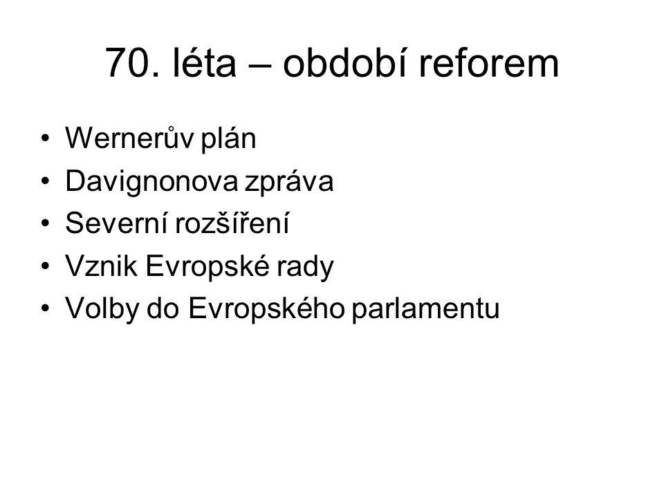 70. léta – období reforem Wernerův plán Davignonova zpráva Severní rozšíření Vznik Evropské rady Volby do Evropského parlamentu
