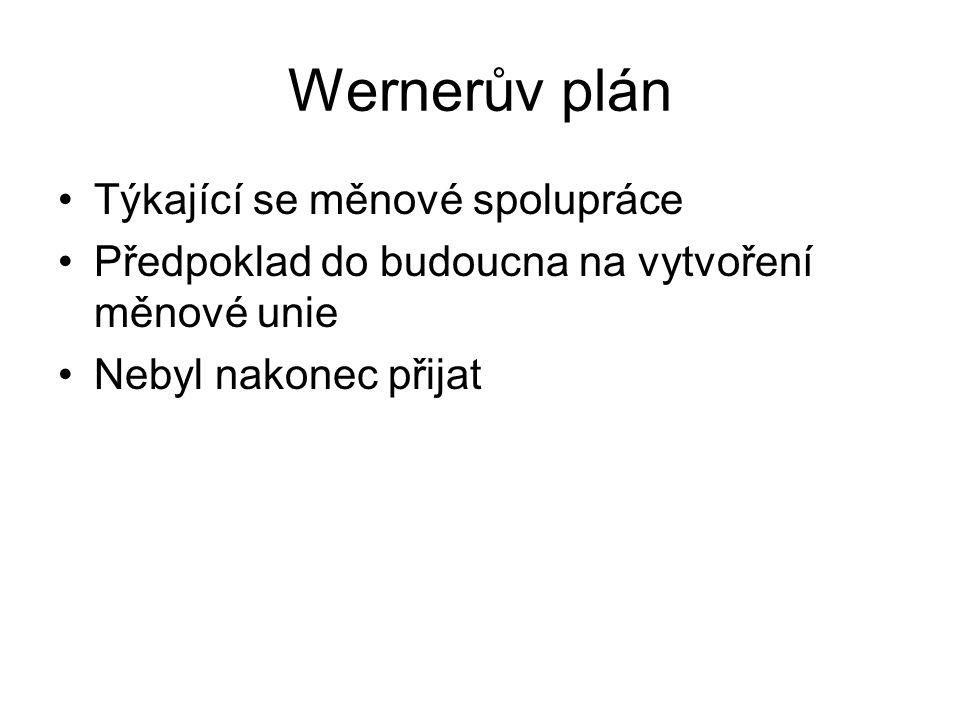 Wernerův plán Týkající se měnové spolupráce Předpoklad do budoucna na vytvoření měnové unie Nebyl nakonec přijat