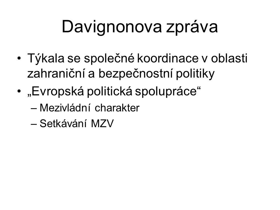 """Davignonova zpráva Týkala se společné koordinace v oblasti zahraniční a bezpečnostní politiky """"Evropská politická spolupráce"""" –Mezivládní charakter –S"""