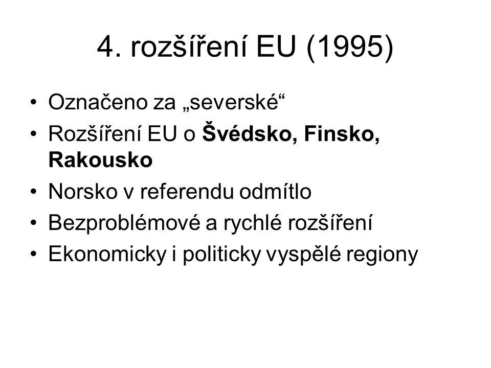 """4. rozšíření EU (1995) Označeno za """"severské"""" Rozšíření EU o Švédsko, Finsko, Rakousko Norsko v referendu odmítlo Bezproblémové a rychlé rozšíření Eko"""