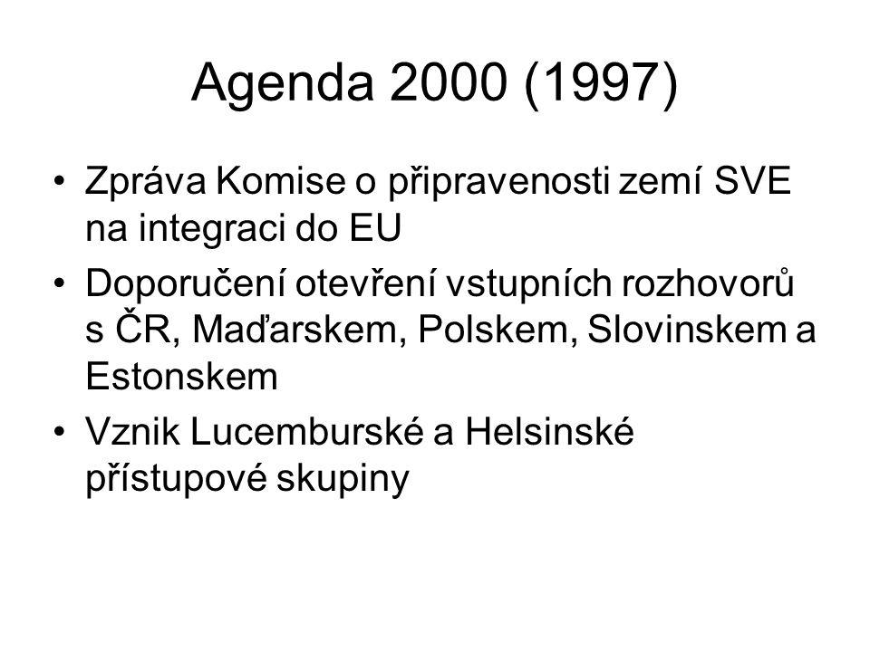 Agenda 2000 (1997) Zpráva Komise o připravenosti zemí SVE na integraci do EU Doporučení otevření vstupních rozhovorů s ČR, Maďarskem, Polskem, Slovins