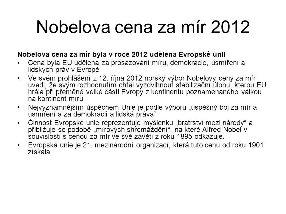 Nobelova cena za mír 2012 Nobelova cena za mír byla v roce 2012 udělena Evropské unii Cena byla EU udělena za prosazování míru, demokracie, usmíření a