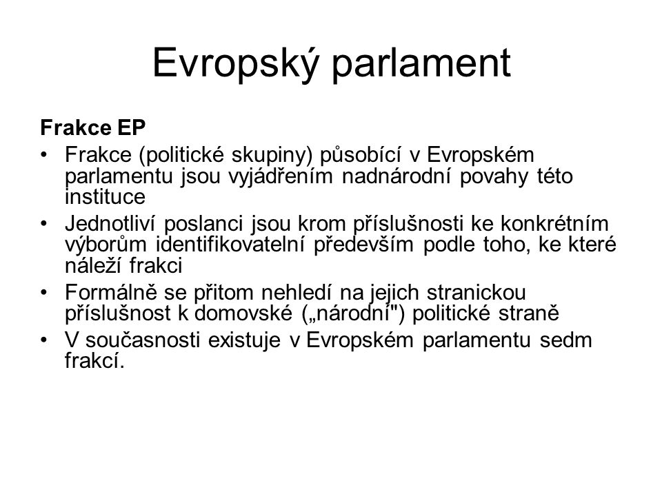 Evropský parlament Frakce EP Frakce (politické skupiny) působící v Evropském parlamentu jsou vyjádřením nadnárodní povahy této instituce Jednotliví po