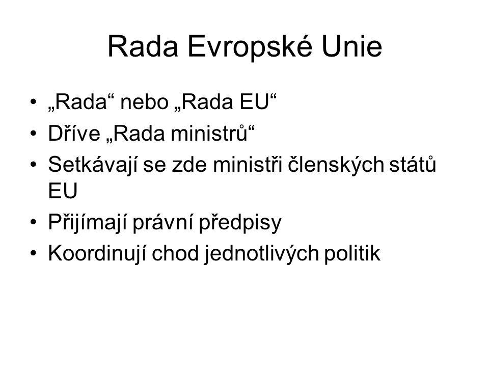 """Rada Evropské Unie """"Rada"""" nebo """"Rada EU"""" Dříve """"Rada ministrů"""" Setkávají se zde ministři členských států EU Přijímají právní předpisy Koordinují chod"""