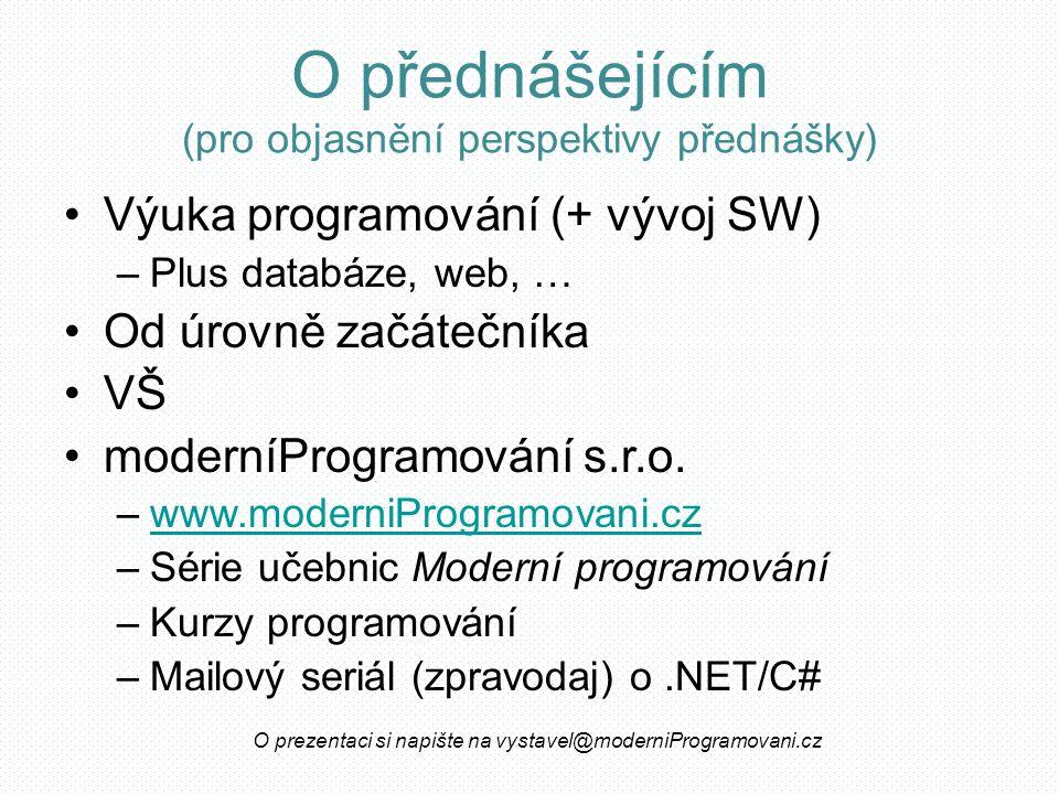O přednášejícím (pro objasnění perspektivy přednášky) Výuka programování (+ vývoj SW) –Plus databáze, web, … Od úrovně začátečníka VŠ moderníProgramování s.r.o.