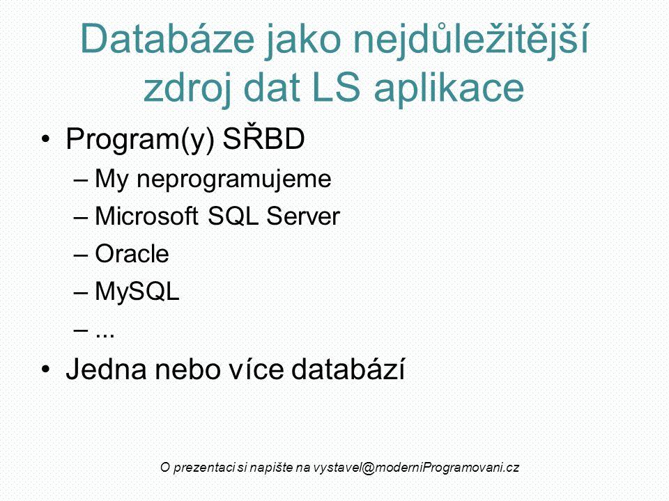 Databáze jako nejdůležitější zdroj dat LS aplikace Program(y) SŘBD –My neprogramujeme –Microsoft SQL Server –Oracle –MySQL –...