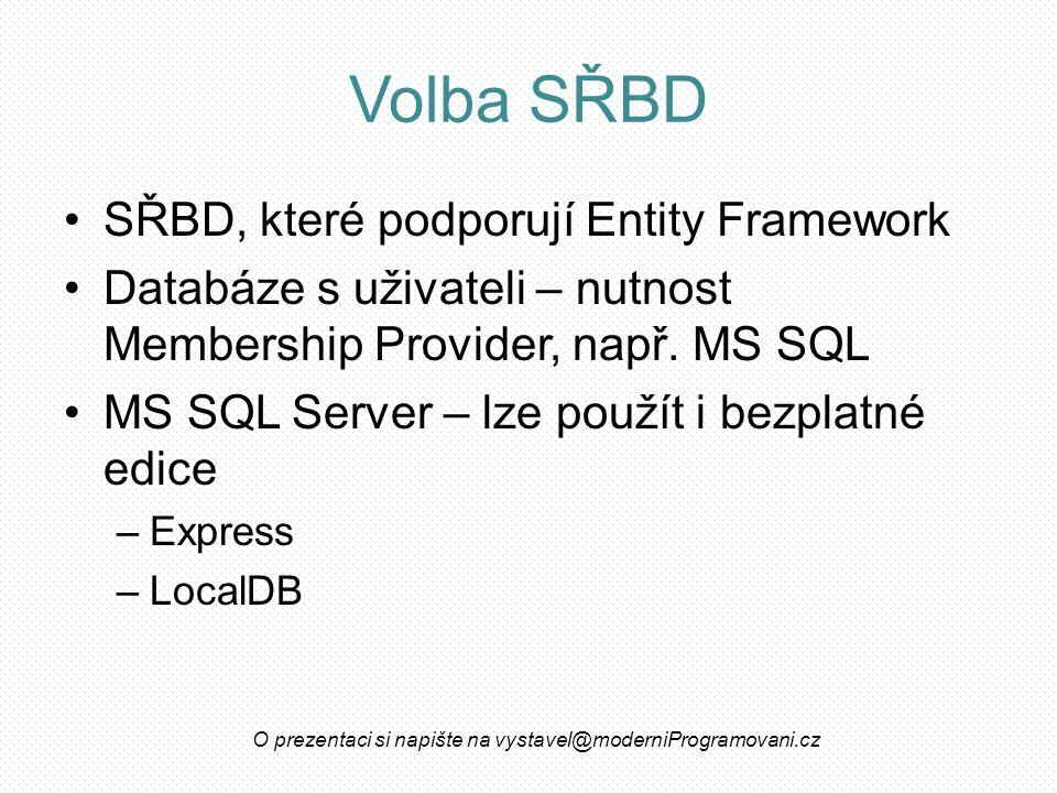 Volba SŘBD SŘBD, které podporují Entity Framework Databáze s uživateli – nutnost Membership Provider, např.