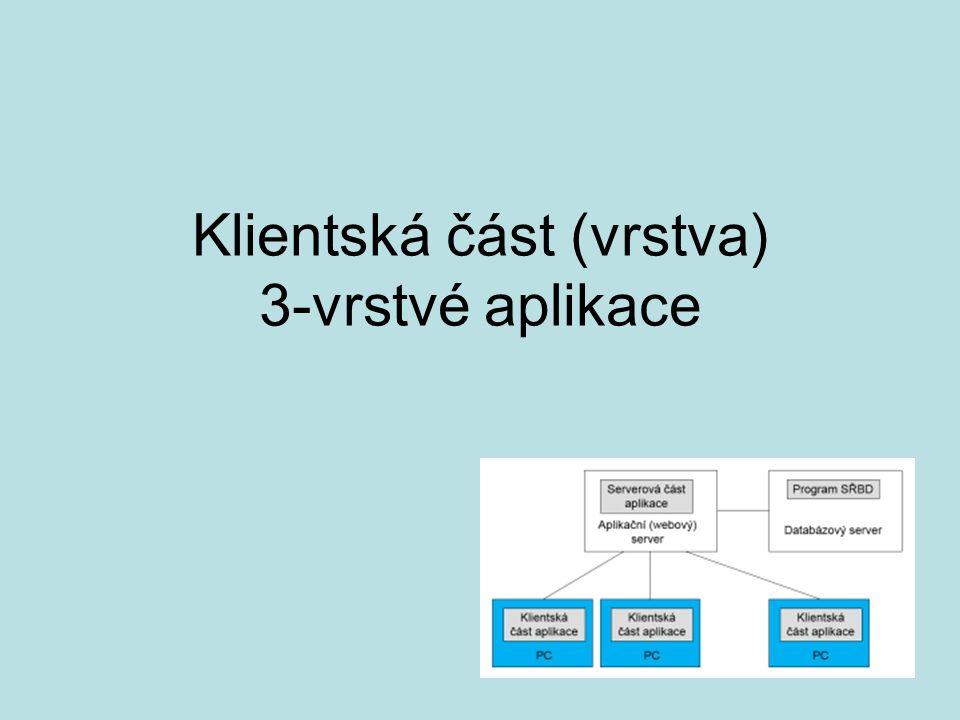 Klientská část (vrstva) 3-vrstvé aplikace