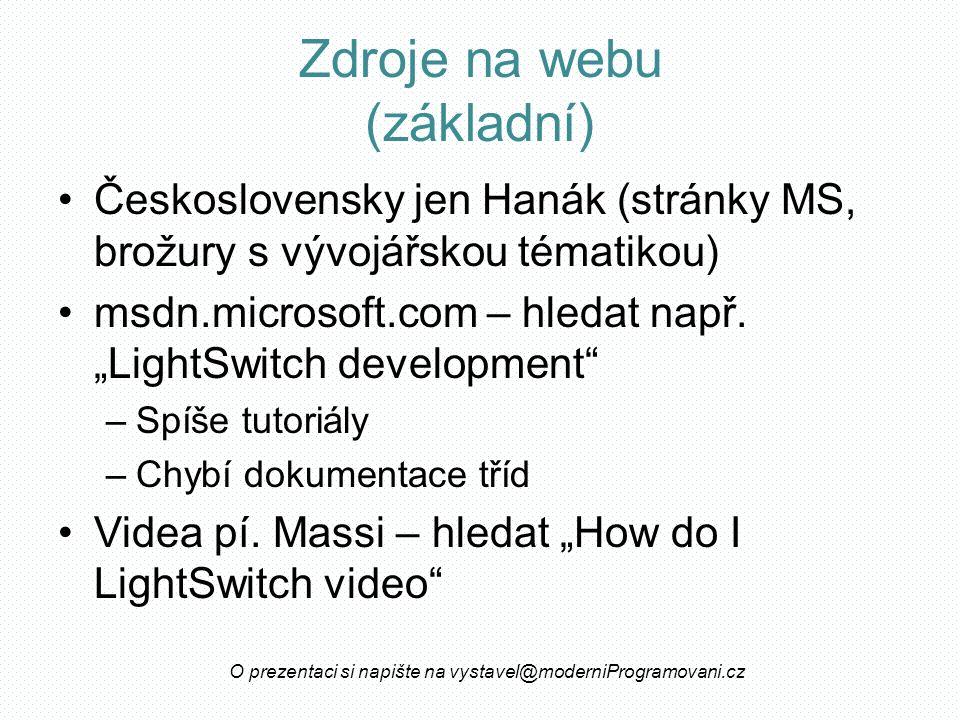 Zdroje na webu (základní) Československy jen Hanák (stránky MS, brožury s vývojářskou tématikou) msdn.microsoft.com – hledat např.