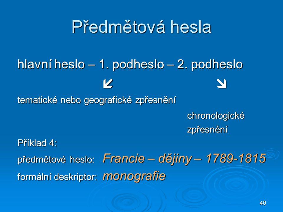 40 Předmětová hesla hlavní heslo – 1. podheslo – 2.