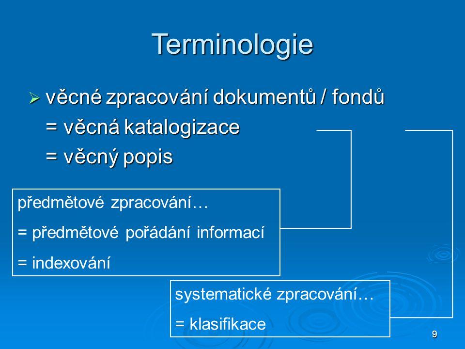 9 Terminologie  věcné zpracování dokumentů / fondů = věcná katalogizace = věcný popis předmětové zpracování… = předmětové pořádání informací = indexování systematické zpracování… = klasifikace