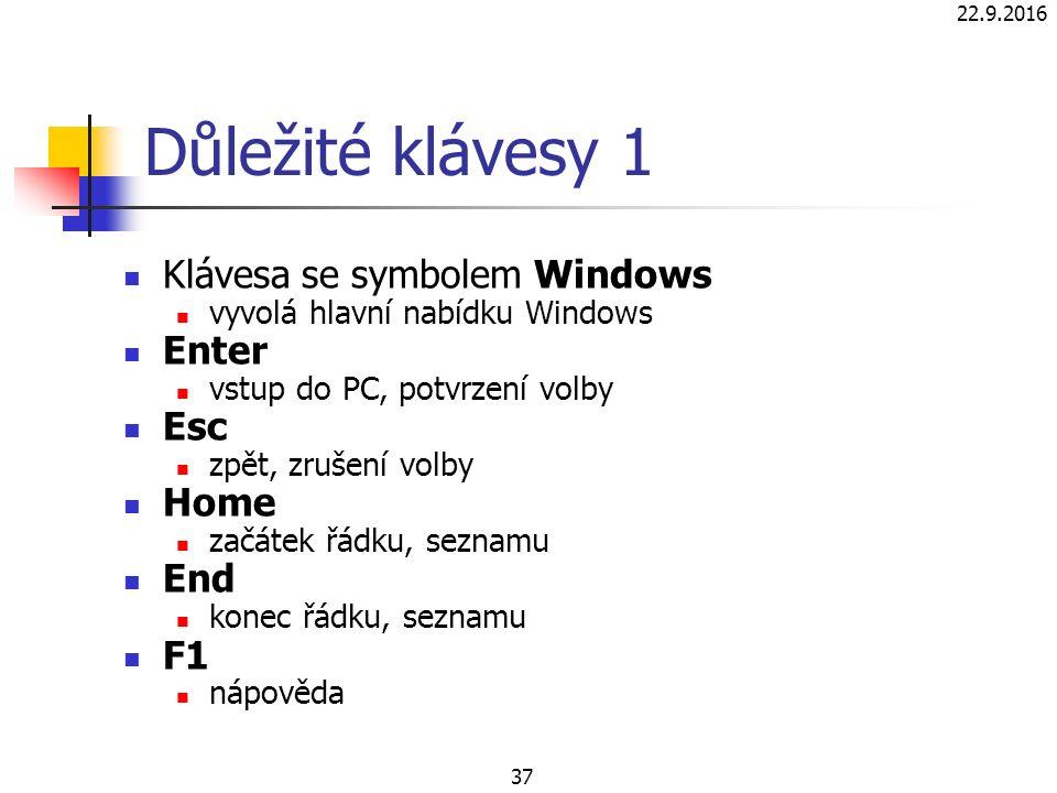 22.9.2016 37 Důležité klávesy 1 Klávesa se symbolem Windows vyvolá hlavní nabídku Windows Enter vstup do PC, potvrzení volby Esc zpět, zrušení volby Home začátek řádku, seznamu End konec řádku, seznamu F1 nápověda
