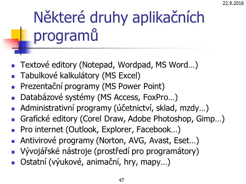 22.9.2016 47 Některé druhy aplikačních programů Textové editory (Notepad, Wordpad, MS Word…) Tabulkové kalkulátory (MS Excel) Prezentační programy (MS Power Point) Databázové systémy (MS Access, FoxPro…) Administrativní programy (účetnictví, sklad, mzdy…) Grafické editory (Corel Draw, Adobe Photoshop, Gimp…) Pro internet (Outlook, Explorer, Facebook…) Antivirové programy (Norton, AVG, Avast, Eset…) Vývojářské nástroje (prostředí pro programátory) Ostatní (výukové, animační, hry, mapy…)