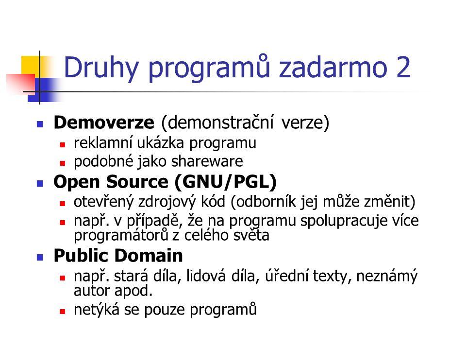 Druhy programů zadarmo 2 Demoverze (demonstrační verze) reklamní ukázka programu podobné jako shareware Open Source (GNU/PGL) otevřený zdrojový kód (odborník jej může změnit) např.