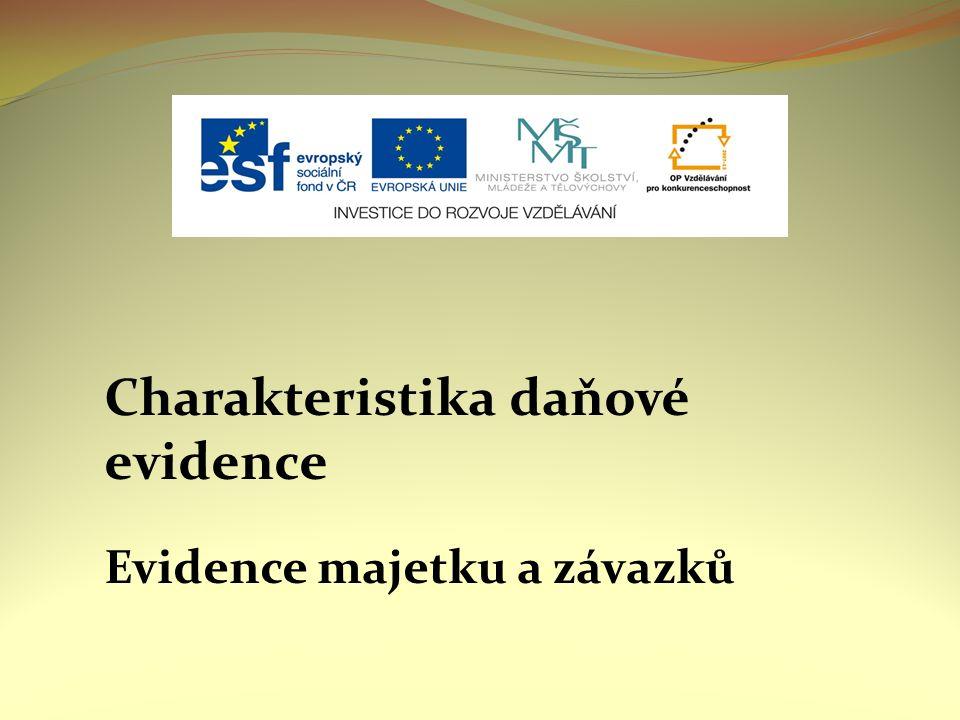 Charakteristika daňové evidence Evidence majetku a závazků