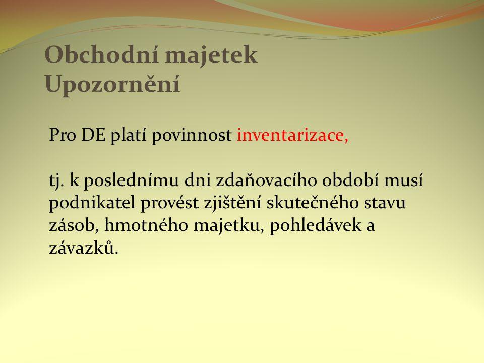 Obchodní majetek Upozornění Pro DE platí povinnost inventarizace, tj.