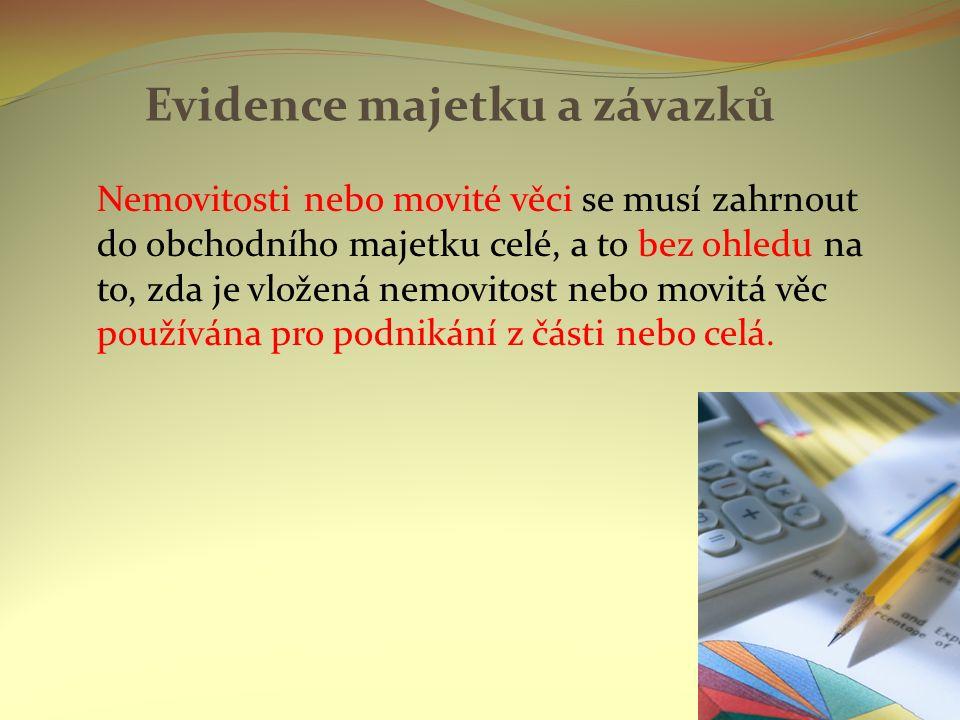 Evidence majetku a závazků Nemovitosti nebo movité věci se musí zahrnout do obchodního majetku celé, a to bez ohledu na to, zda je vložená nemovitost nebo movitá věc používána pro podnikání z části nebo celá.