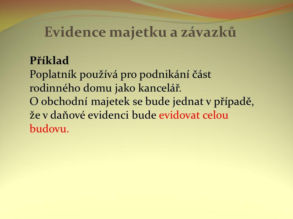 Evidence majetku a závazků Příklad Poplatník používá pro podnikání část rodinného domu jako kancelář.