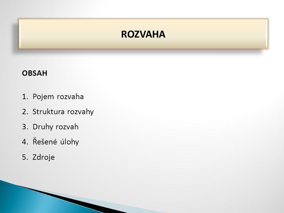 OBSAH 1.Pojem rozvaha 2.Struktura rozvahy 3.Druhy rozvah 4.Řešené úlohy 5.Zdroje ROZVAHA