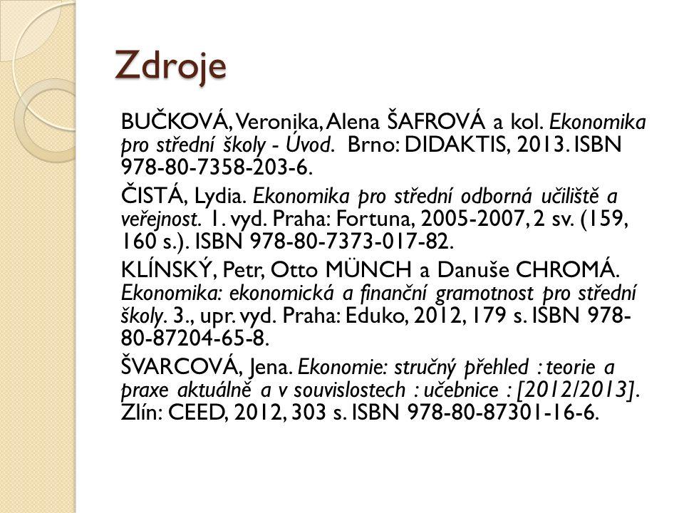 Zdroje BUČKOVÁ, Veronika, Alena ŠAFROVÁ a kol. Ekonomika pro střední školy - Úvod. Brno: DIDAKTIS, 2013. ISBN 978-80-7358-203-6. ČISTÁ, Lydia. Ekonomi