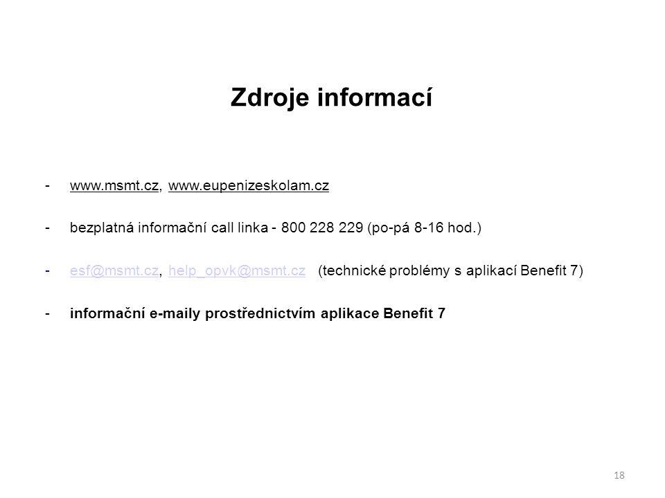 Zdroje informací  www.msmt.cz, www.eupenizeskolam.cz  bezplatná informační call linka - 800 228 229 (po-pá 8-16 hod.)  esf@msmt.cz, help_opvk@msmt.cz (technické problémy s aplikací Benefit 7) esf@msmt.czhelp_opvk@msmt.cz  informační e-maily prostřednictvím aplikace Benefit 7 18