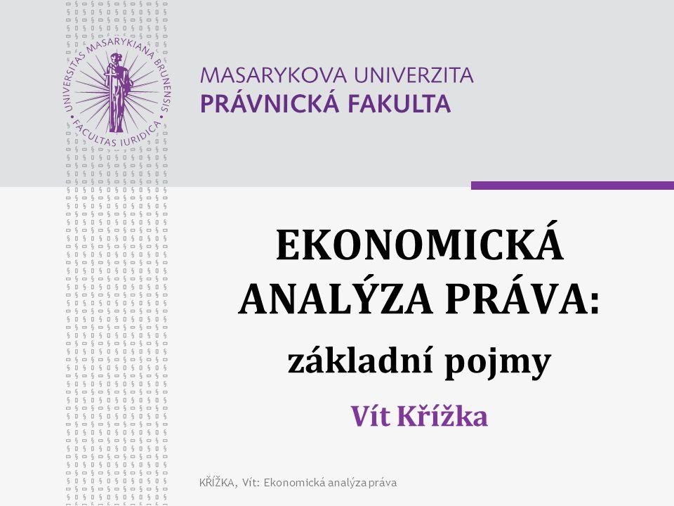 KŘÍŽKA, Vít: Ekonomická analýza práva EKONOMICKÁ ANALÝZA PRÁVA: základní pojmy Vít Křížka
