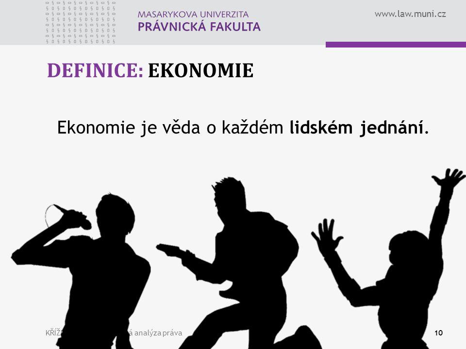 www.law.muni.cz DEFINICE: EKONOMIE KŘÍŽKA, Vít: Ekonomická analýza práva10 Ekonomie je věda o každém lidském jednání.