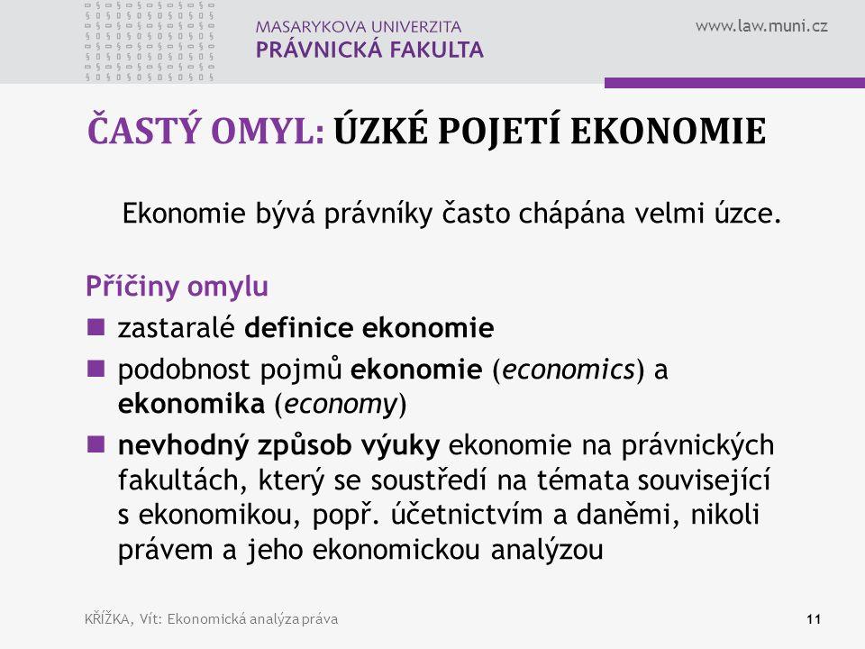www.law.muni.cz ČASTÝ OMYL: ÚZKÉ POJETÍ EKONOMIE KŘÍŽKA, Vít: Ekonomická analýza práva11 Ekonomie bývá právníky často chápána velmi úzce.