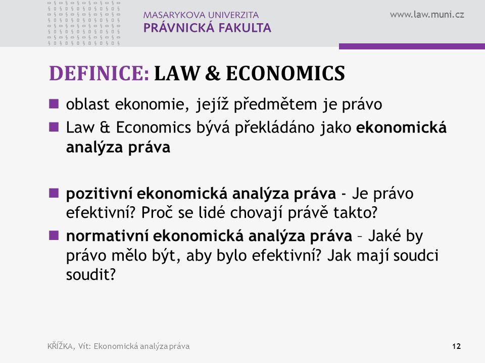 www.law.muni.cz DEFINICE: LAW & ECONOMICS oblast ekonomie, jejíž předmětem je právo Law & Economics bývá překládáno jako ekonomická analýza práva pozitivní ekonomická analýza práva - Je právo efektivní.