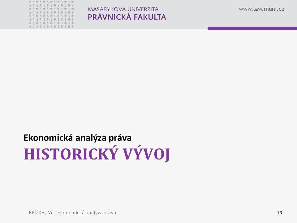 www.law.muni.cz HISTORICKÝ VÝVOJ Ekonomická analýza práva KŘÍŽKA, Vít: Ekonomická analýza práva13