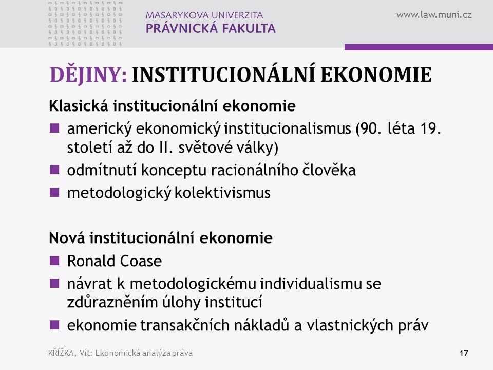 www.law.muni.cz DĚJINY: INSTITUCIONÁLNÍ EKONOMIE Klasická institucionální ekonomie americký ekonomický institucionalismus (90.