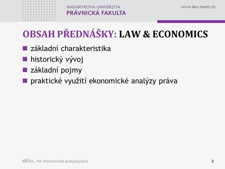 www.law.muni.cz OBSAH PŘEDNÁŠKY: LAW & ECONOMICS základní charakteristika historický vývoj základní pojmy praktické využití ekonomické analýzy práva KŘÍŽKA, Vít: Ekonomická analýza práva2