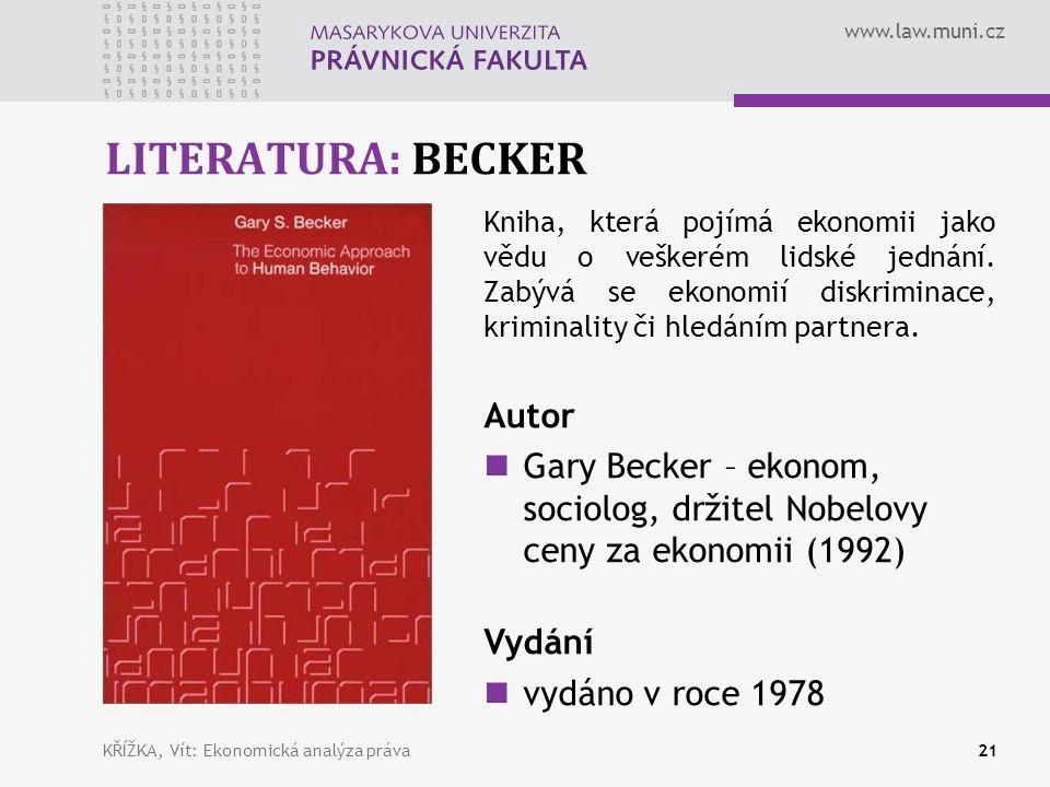 www.law.muni.cz LITERATURA: BECKER KŘÍŽKA, Vít: Ekonomická analýza práva21 Kniha, která pojímá ekonomii jako vědu o veškerém lidské jednání.