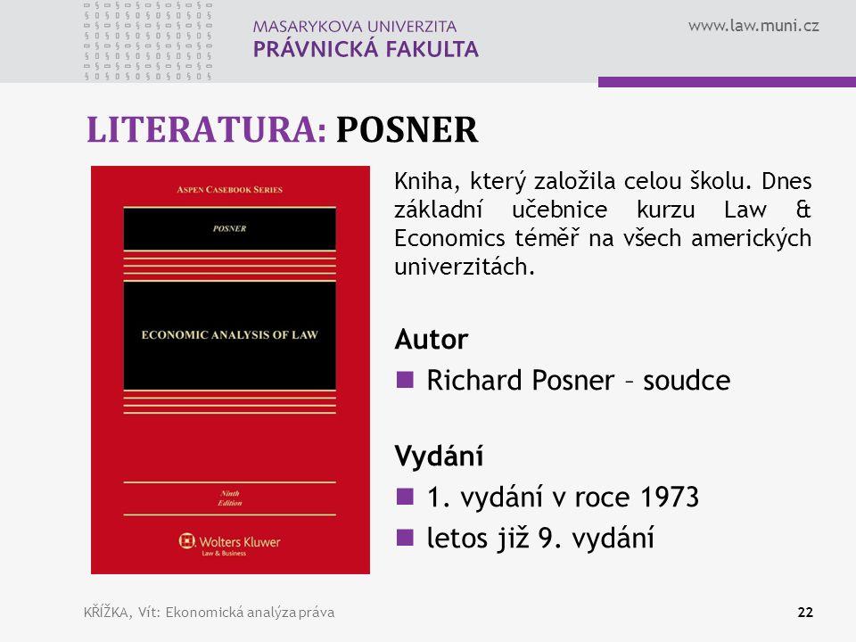 www.law.muni.cz LITERATURA: POSNER KŘÍŽKA, Vít: Ekonomická analýza práva22 Kniha, který založila celou školu.