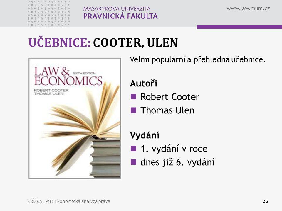 www.law.muni.cz UČEBNICE: COOTER, ULEN KŘÍŽKA, Vít: Ekonomická analýza práva26 Velmi populární a přehledná učebnice.